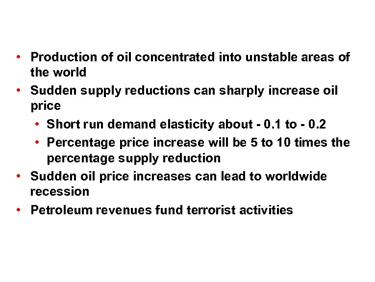 • Production of oil concentrated into unstable areas of the world • Sudden