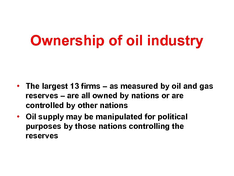 Ownership of oil industry • The largest 13 firms – as measured by oil