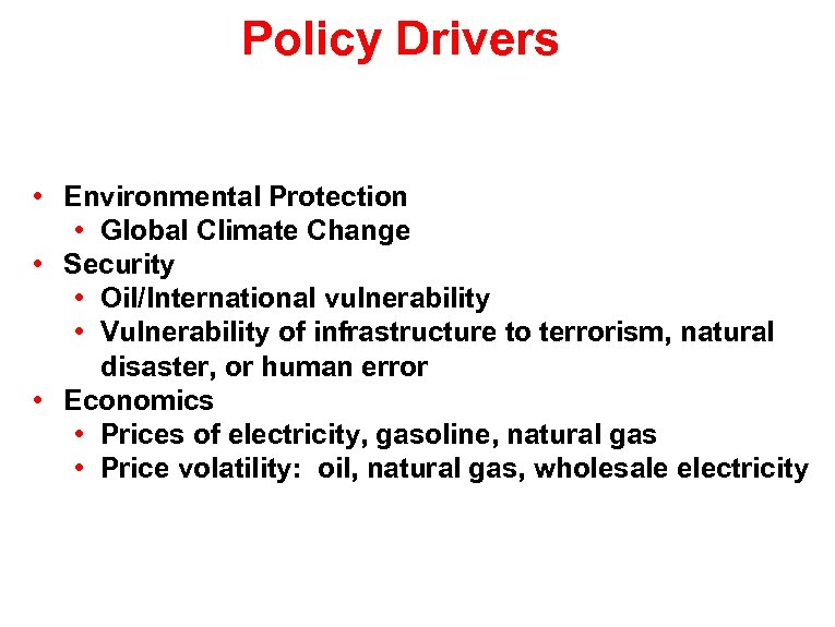 Policy Drivers • Environmental Protection • Global Climate Change • Security • Oil/International vulnerability
