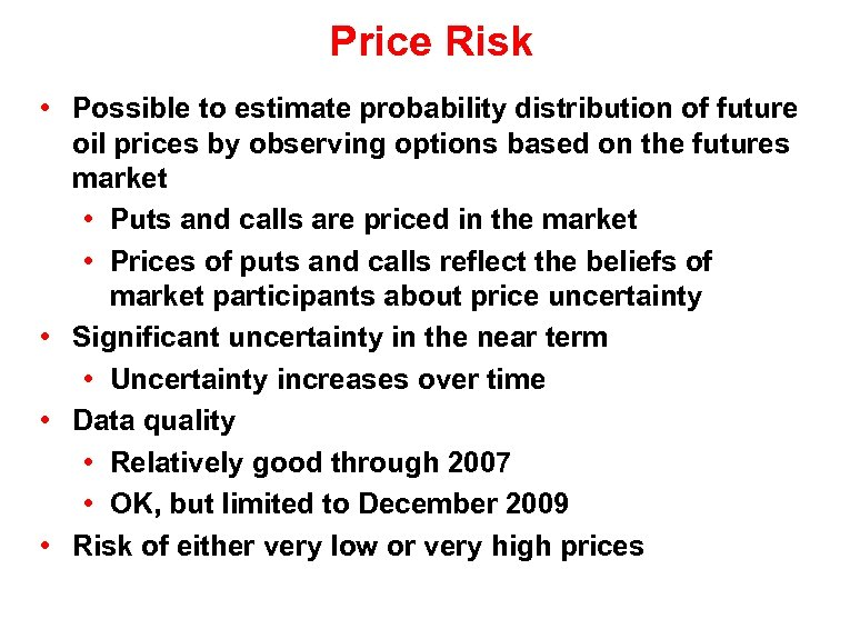 Price Risk • Possible to estimate probability distribution of future oil prices by observing