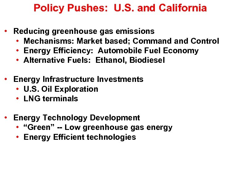Policy Pushes: U. S. and California • Reducing greenhouse gas emissions • Mechanisms: Market