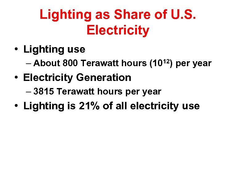 Lighting as Share of U. S. Electricity • Lighting use – About 800 Terawatt