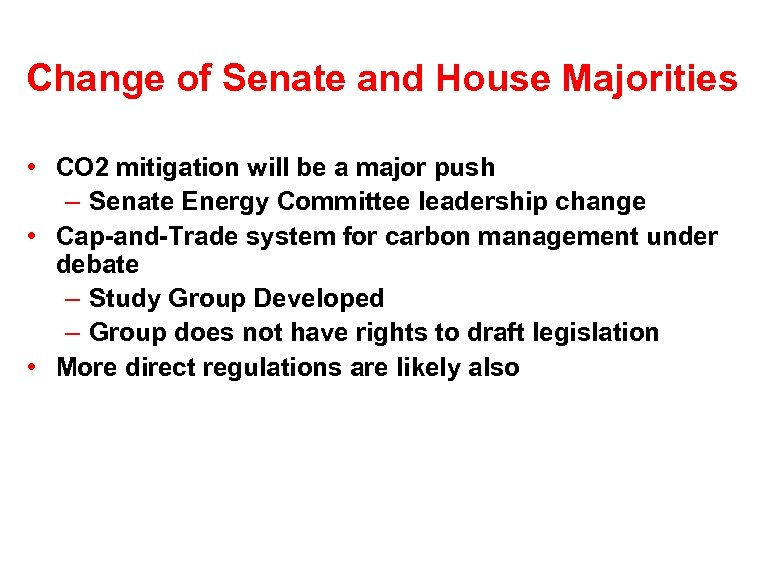 Change of Senate and House Majorities • CO 2 mitigation will be a major
