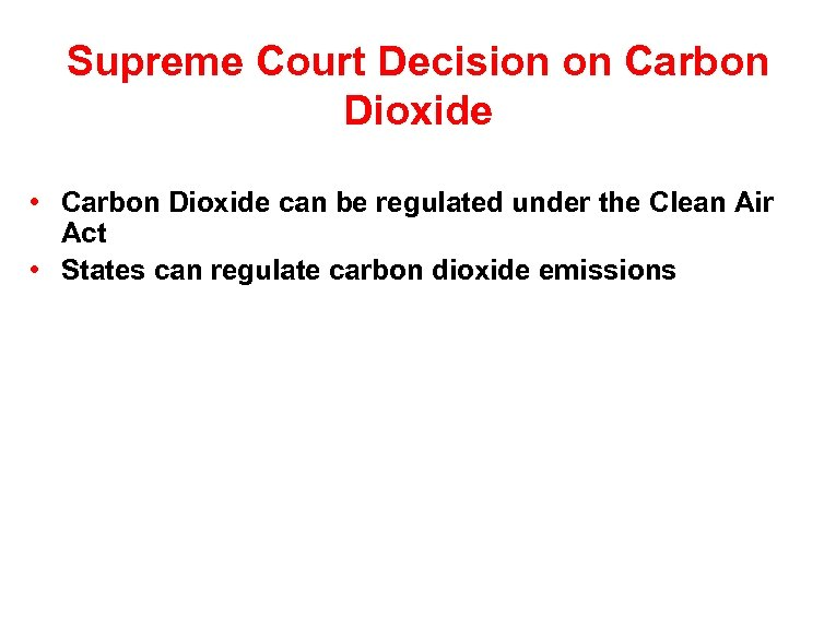 Supreme Court Decision on Carbon Dioxide • Carbon Dioxide can be regulated under the