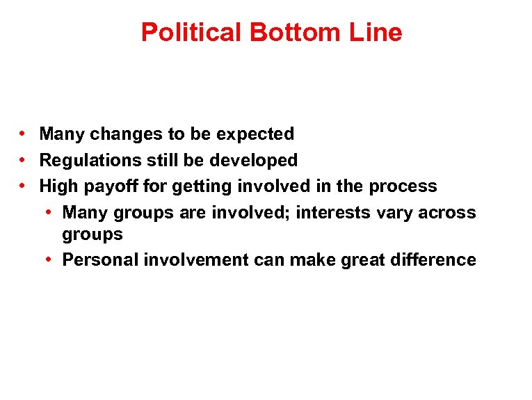 Political Bottom Line • Many changes to be expected • Regulations still be developed