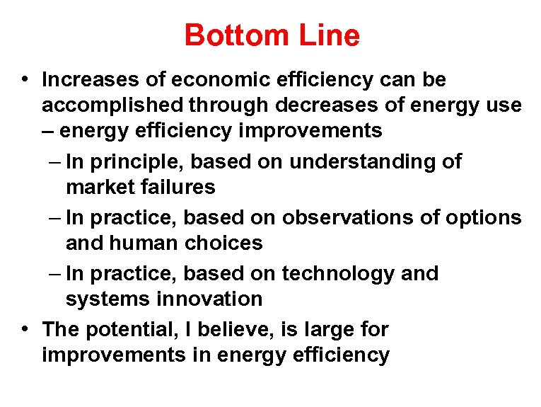 Bottom Line • Increases of economic efficiency can be accomplished through decreases of energy