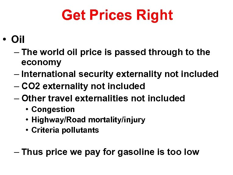 Get Prices Right • Oil – The world oil price is passed through to