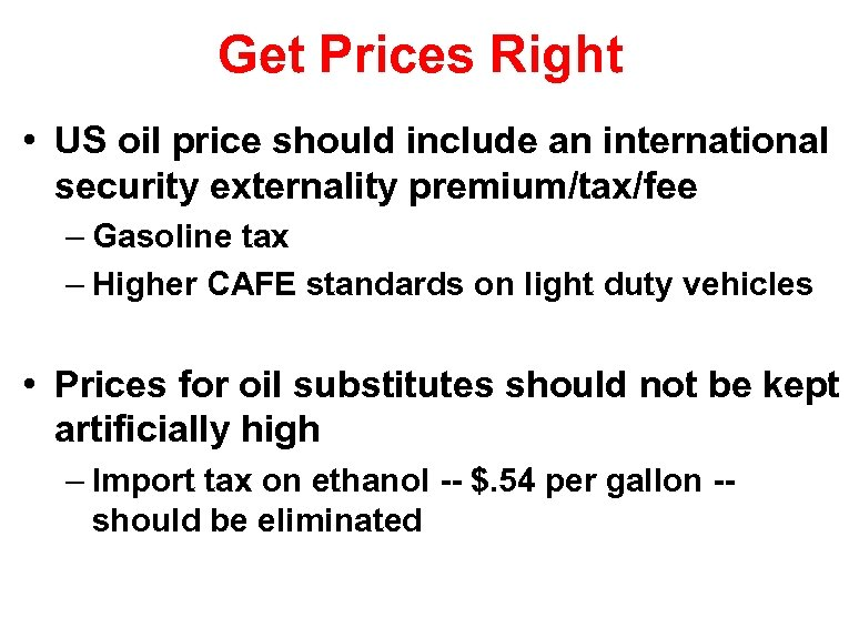 Get Prices Right • US oil price should include an international security externality premium/tax/fee