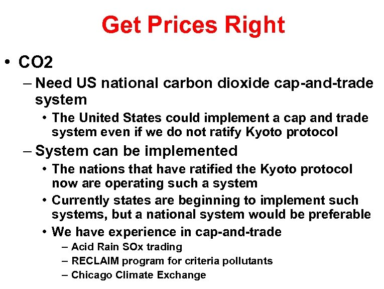 Get Prices Right • CO 2 – Need US national carbon dioxide cap-and-trade system
