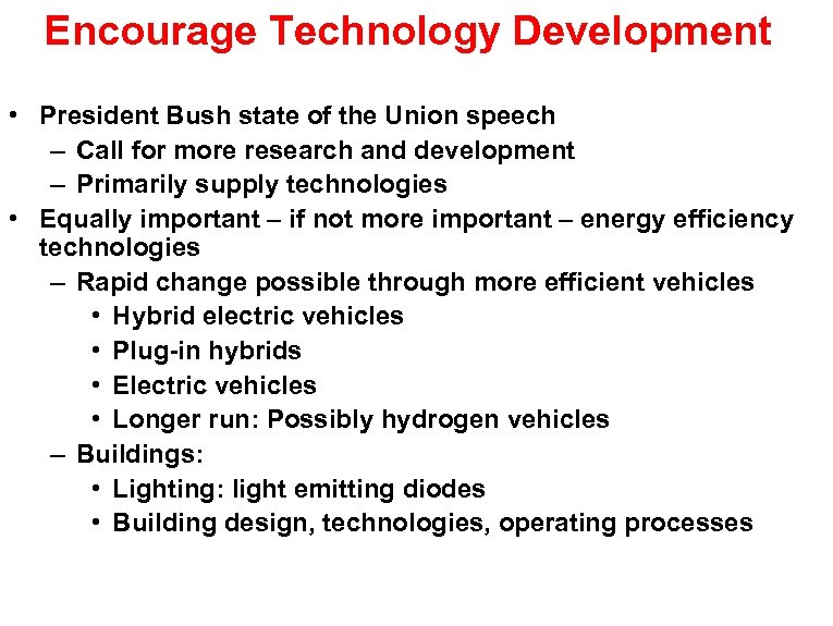 Encourage Technology Development • President Bush state of the Union speech – Call for