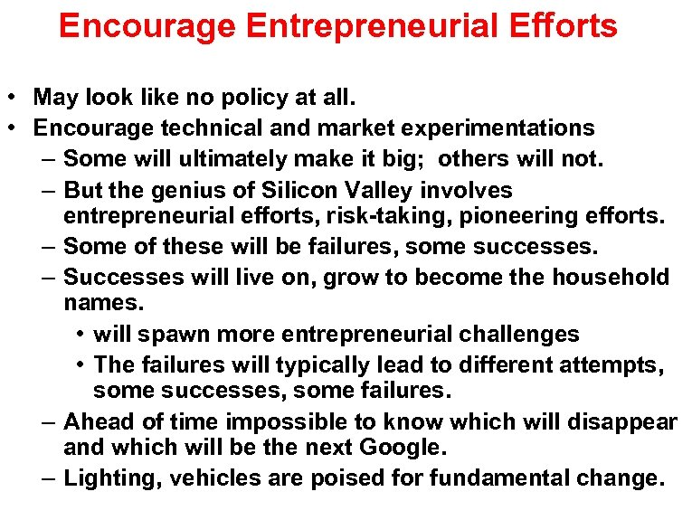 Encourage Entrepreneurial Efforts • May look like no policy at all. • Encourage technical