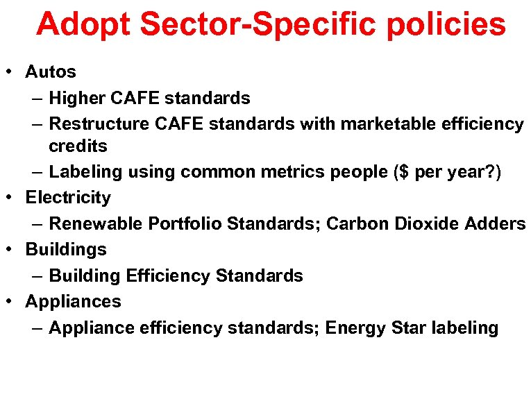 Adopt Sector-Specific policies • Autos – Higher CAFE standards – Restructure CAFE standards with