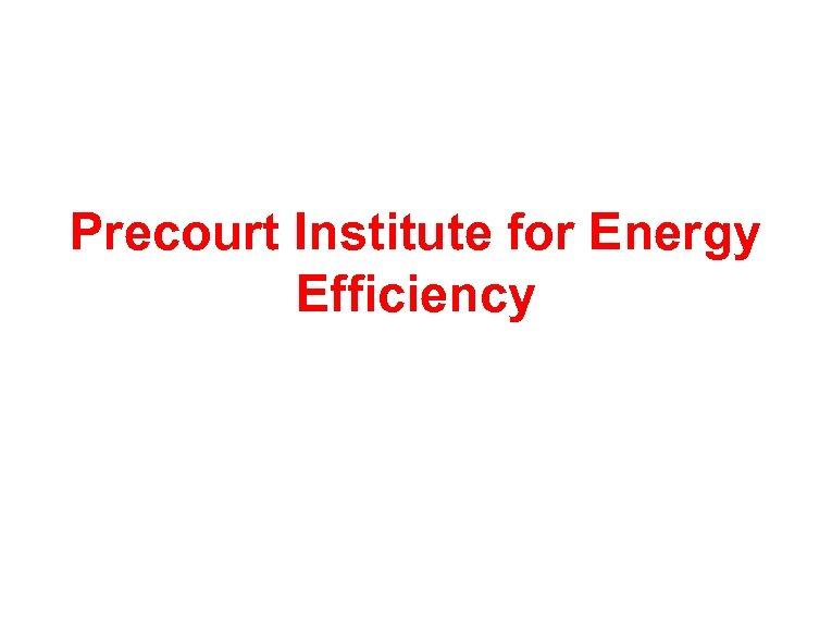 Precourt Institute for Energy Efficiency