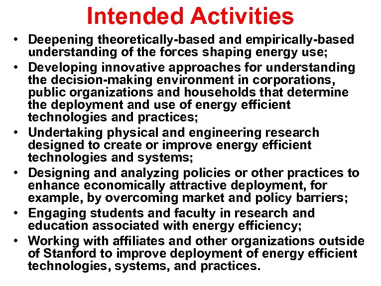 Intended Activities • Deepening theoretically-based and empirically-based understanding of the forces shaping energy use;