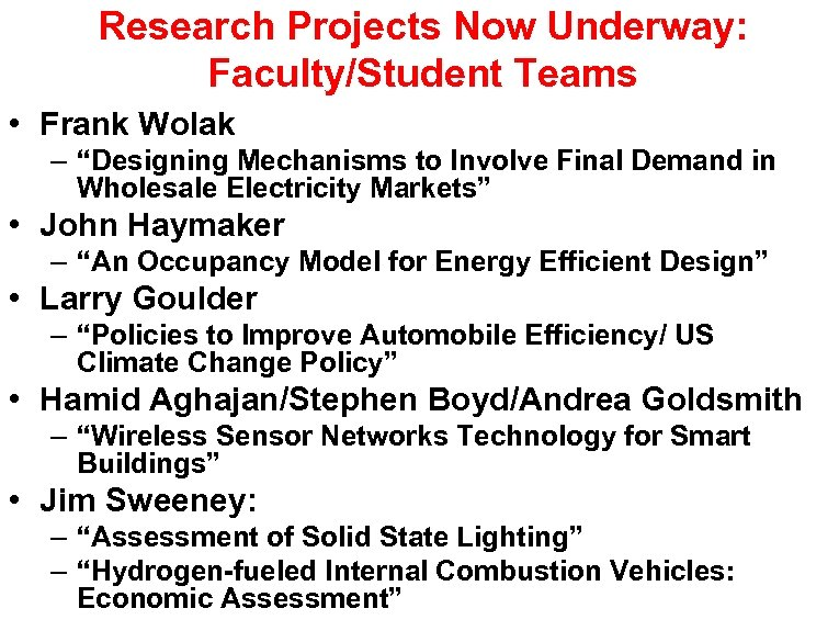 """Research Projects Now Underway: Faculty/Student Teams • Frank Wolak – """"Designing Mechanisms to Involve"""