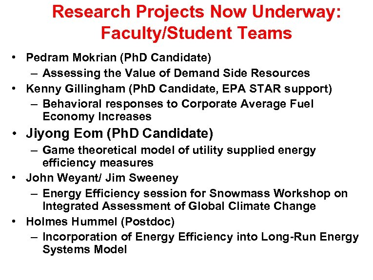 Research Projects Now Underway: Faculty/Student Teams • Pedram Mokrian (Ph. D Candidate) – Assessing