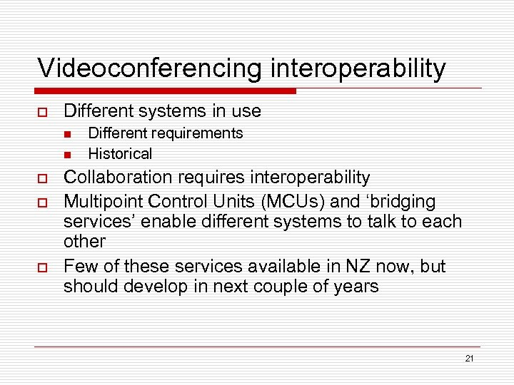 Videoconferencing interoperability o Different systems in use n n o o o Different requirements