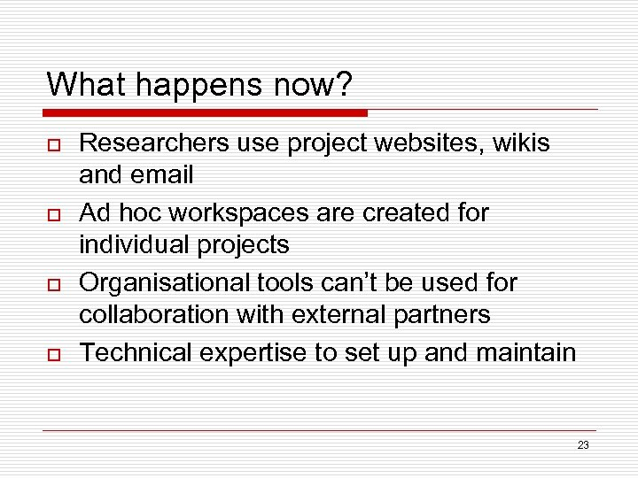 What happens now? o o Researchers use project websites, wikis and email Ad hoc