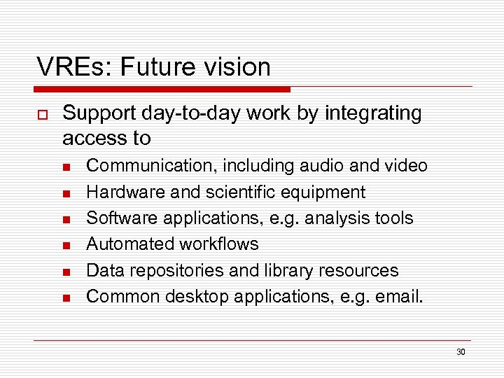 VREs: Future vision o Support day-to-day work by integrating access to n n n
