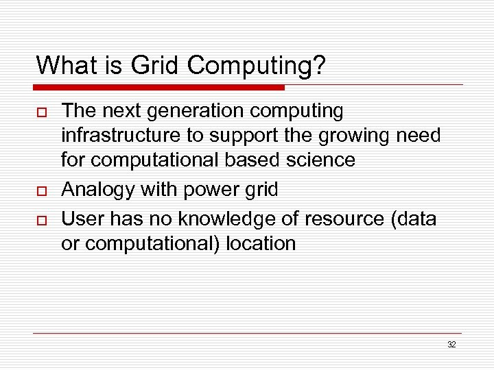 What is Grid Computing? o o o The next generation computing infrastructure to support