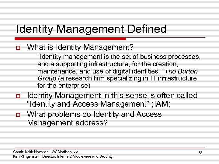 "Identity Management Defined o What is Identity Management? ""Identity management is the set of"