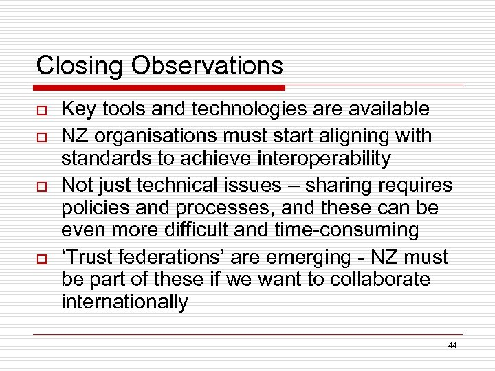 Closing Observations o o Key tools and technologies are available NZ organisations must start