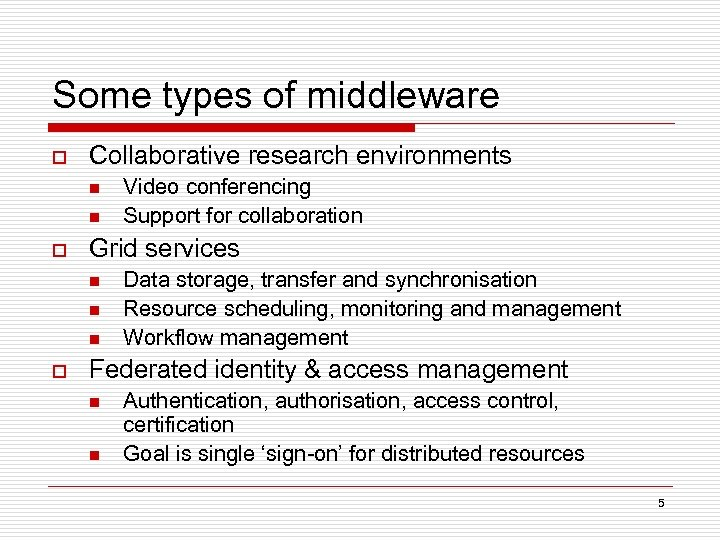 Some types of middleware o Collaborative research environments n n o Grid services n