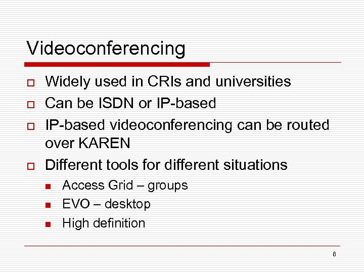 Videoconferencing o o Widely used in CRIs and universities Can be ISDN or IP-based