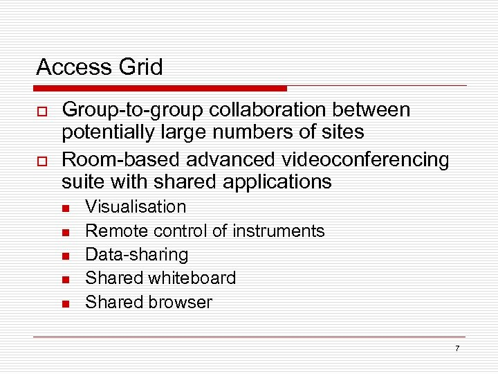 Access Grid o o Group-to-group collaboration between potentially large numbers of sites Room-based advanced