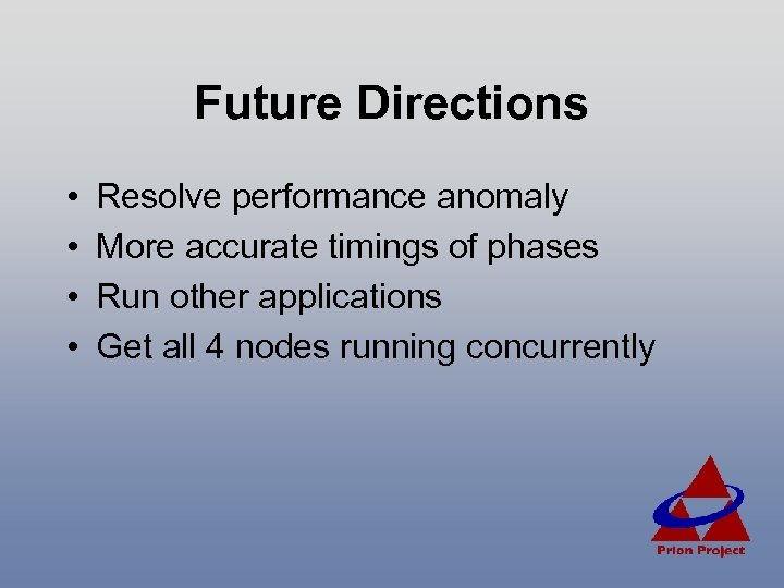 Future Directions • • Resolve performance anomaly More accurate timings of phases Run other
