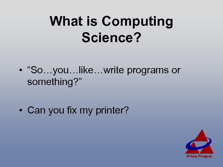 """What is Computing Science? • """"So…you…like…write programs or something? """" • Can you fix"""