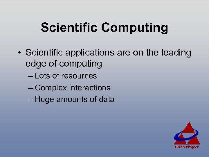Scientific Computing • Scientific applications are on the leading edge of computing – Lots