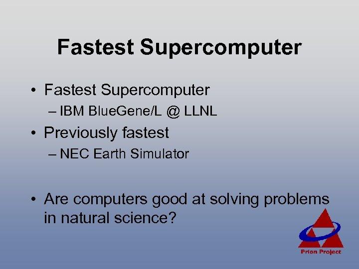 Fastest Supercomputer • Fastest Supercomputer – IBM Blue. Gene/L @ LLNL • Previously fastest