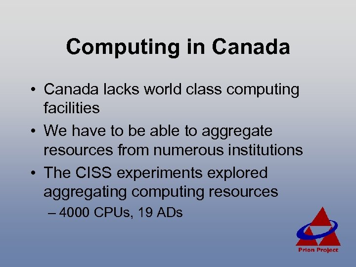 Computing in Canada • Canada lacks world class computing facilities • We have to