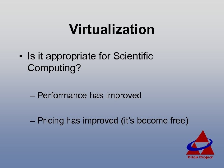 Virtualization • Is it appropriate for Scientific Computing? – Performance has improved – Pricing