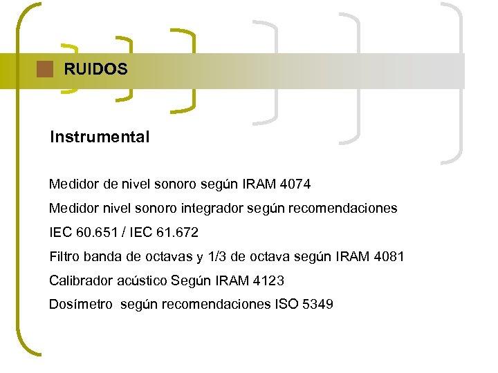 RUIDOS Instrumental Medidor de nivel sonoro según IRAM 4074 Medidor nivel sonoro integrador según
