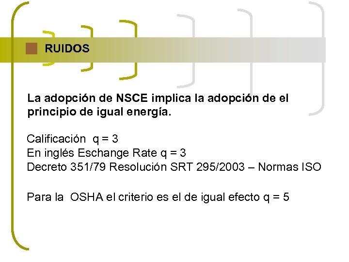 RUIDOS La adopción de NSCE implica la adopción de el principio de igual energía.