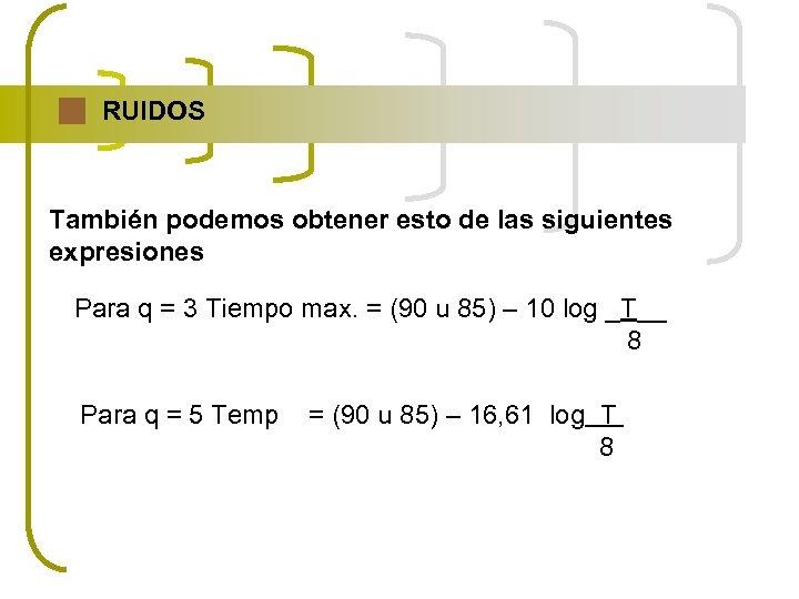 RUIDOS También podemos obtener esto de las siguientes expresiones Para q = 3 Tiempo