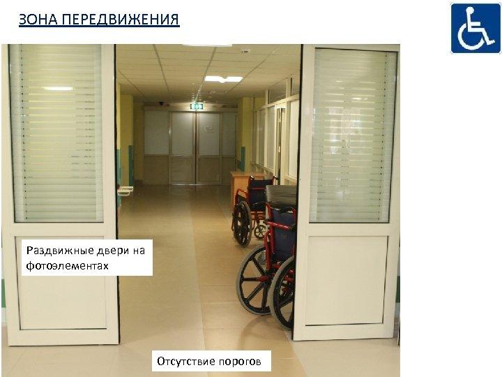 ЗОНА ПЕРЕДВИЖЕНИЯ Раздвижные двери на фотоэлементах Отсутствие порогов
