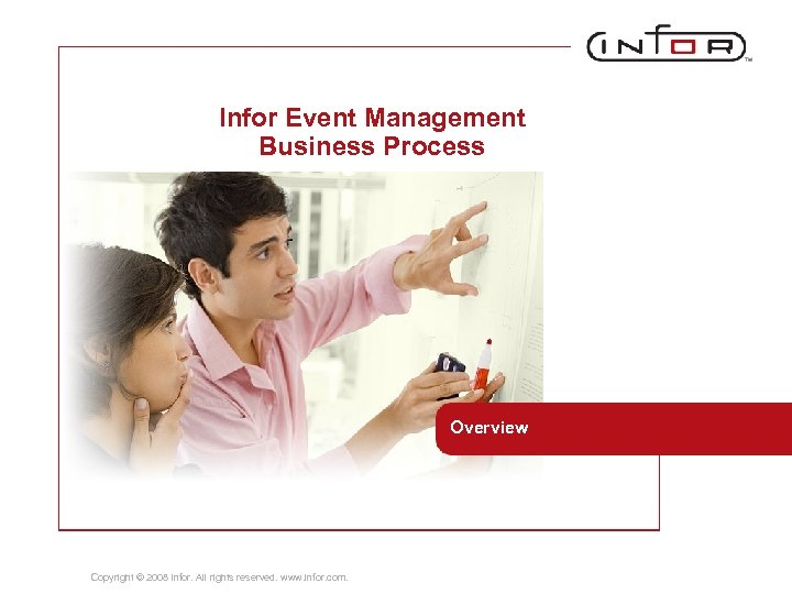 Infor Event Management Business Process Overview Copyright © 2008 Infor. All rights reserved. www.
