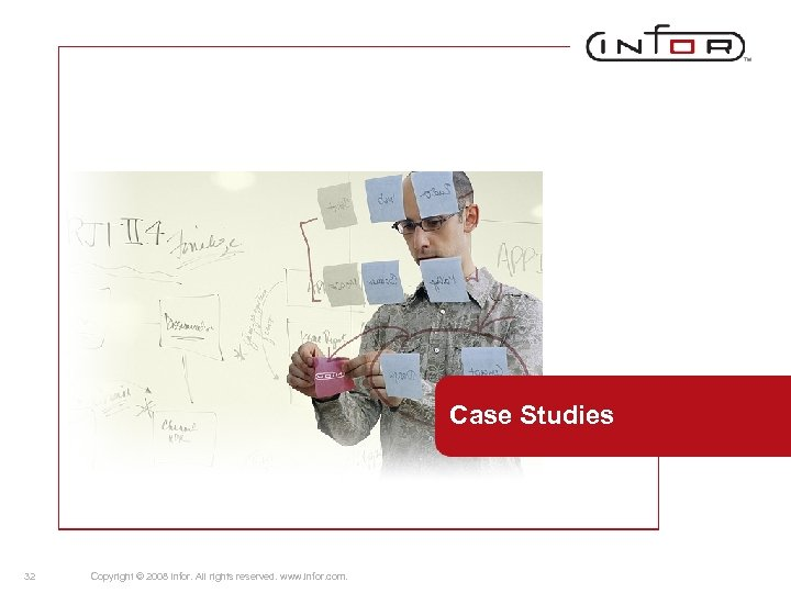 Case Studies 32 Copyright © 2008 Infor. All rights reserved. www. infor. com.