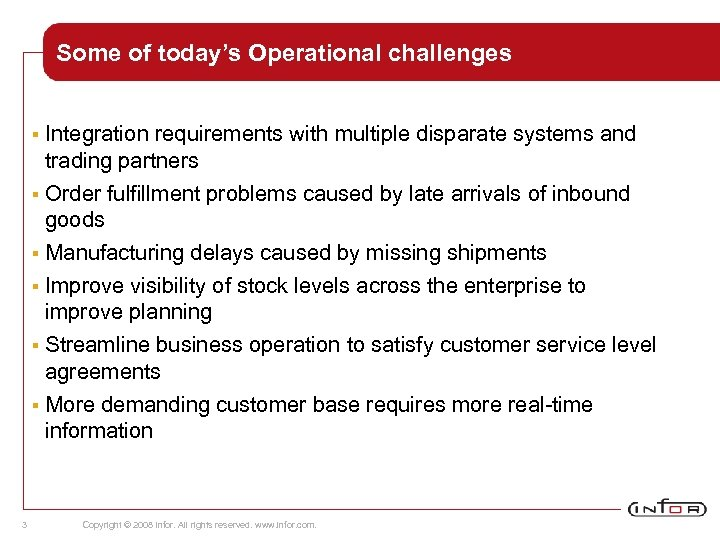 Some of today's Operational challenges Integration requirements with multiple disparate systems and trading partners