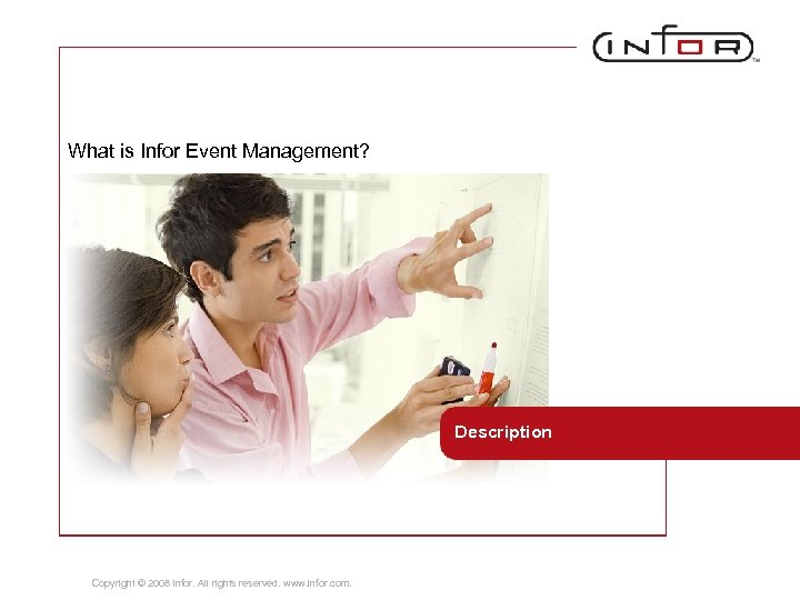 What is Infor Event Management? Description Copyright © 2008 Infor. All rights reserved. www.