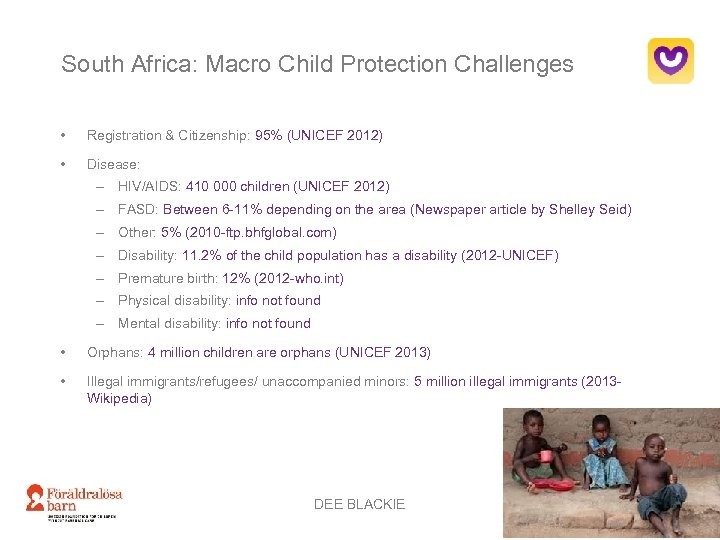 South Africa: Macro Child Protection Challenges • Registration & Citizenship: 95% (UNICEF 2012) •