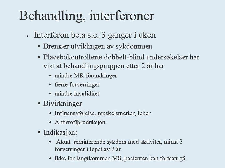 Behandling, interferoner • Interferon beta s. c. 3 ganger i uken • Bremser utviklingen