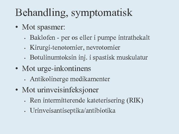 Behandling, symptomatisk • Mot spasmer: • • • Baklofen - per os eller i