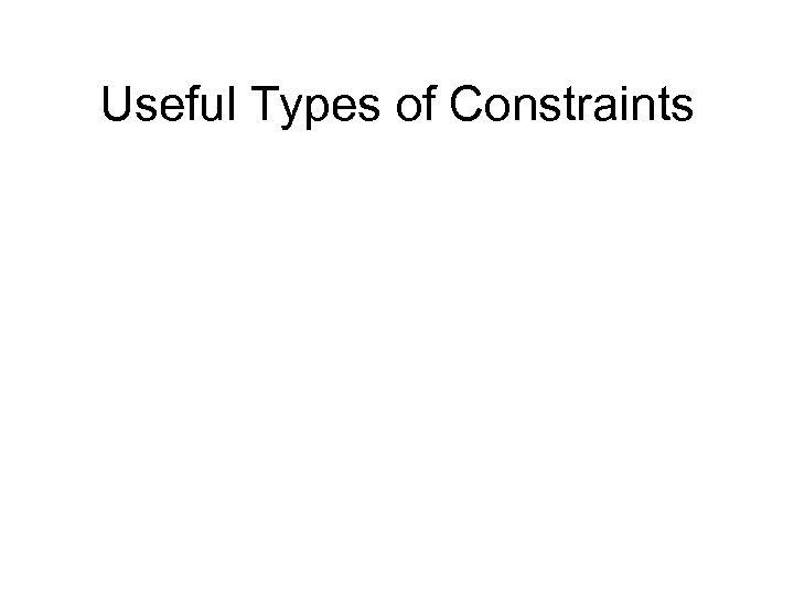 Useful Types of Constraints
