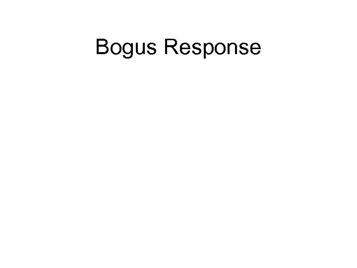 Bogus Response