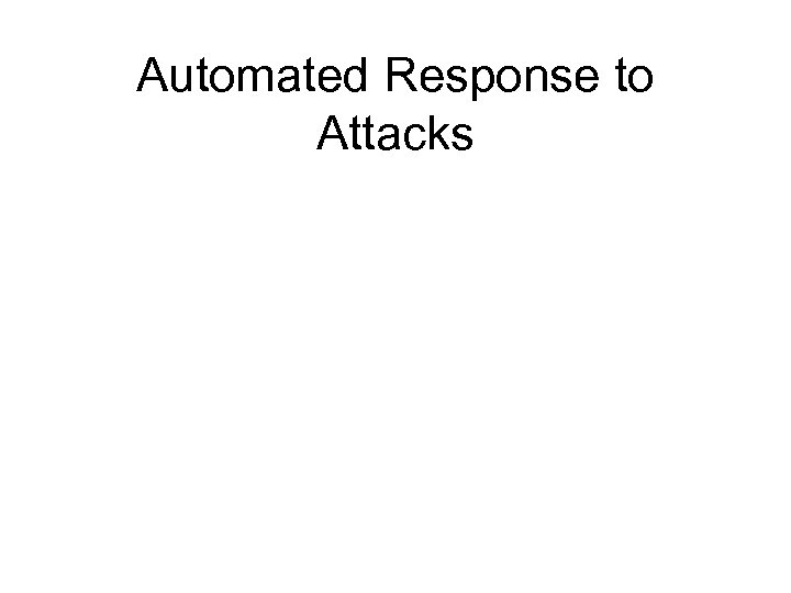 Automated Response to Attacks