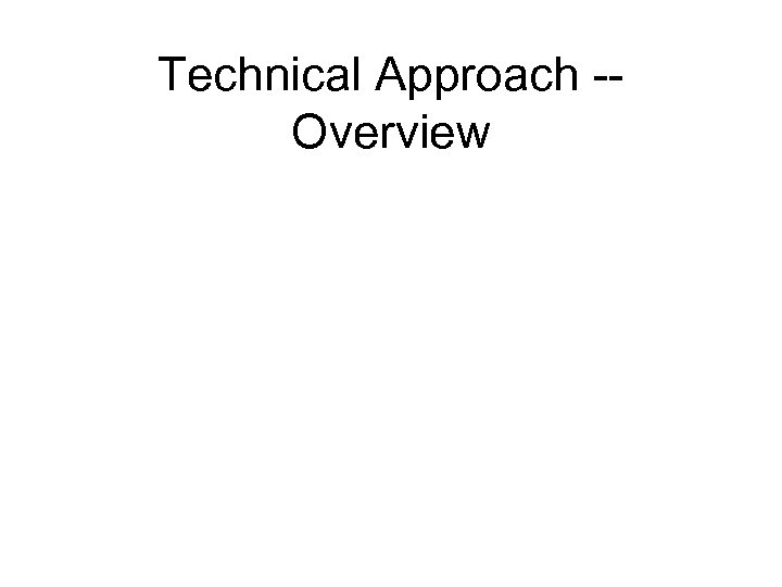 Technical Approach -Overview